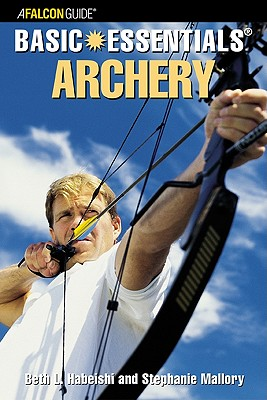 Basic Essentials Archery By Habeishi, Beth L./ Mallory, Stephanie